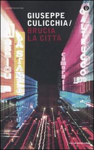 Libro Brucia la città Giuseppe Culicchia