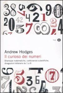 Foto Cover di Il curioso dei numeri. Stranezze matematiche, controversie scientifiche, divagazioni letterarie da 1 a 9, Libro di Andrew Hodges, edito da Mondadori