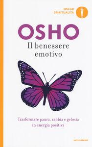 Foto Cover di Il benessere emotivo. Trasformare paura, rabbia e gelosia in energia positiva, Libro di Osho, edito da Mondadori