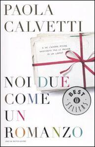 Foto Cover di Noi due come un romanzo, Libro di Paola Calvetti, edito da Mondadori