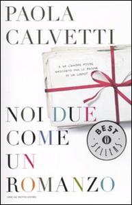 Libro Noi due come un romanzo Paola Calvetti