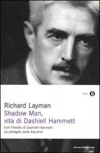 Foto Cover di Shadow man, vita di Dashiell Hammett. Con un inedito di Dashiell Hammett, Libro di Richard Layman, edito da Mondadori