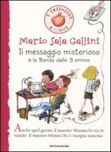 Foto Cover di Il messaggio misterioso e la Banda delle 3 emme, Libro di Mario Sala Gallini, edito da Mondadori