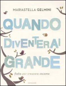 Libro Quando diventerai grande. Fiabe per crescere insieme Mariastella Gelmini