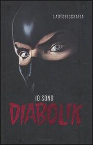 Foto Cover di Io sono Diabolik. L'autobiografia, Libro di Diabolik, edito da Mondadori