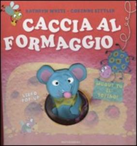 Libro Caccia al formaggio. Libro pop-up Kathryn Whyte , Corinne Bittler