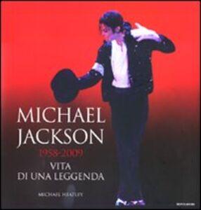 Libro Michael Jackson 1958-2009, vita di una leggenda Michael Heatley