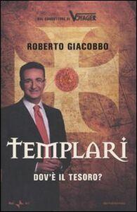 Foto Cover di Templari. Dov'è il tesoro?, Libro di Roberto Giacobbo, edito da Mondadori