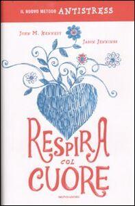 Libro Respira col cuore. Il nuovo metodo antistress John M. Kennedy , Jason Jennings