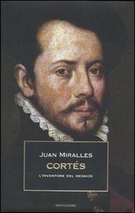 Foto Cover di Cortés. L'inventore del Messico, Libro di Juan Miralles, edito da Mondadori