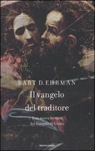 Libro Il vangelo del traditore. Una nuova lettura del Vangelo di Giuda Bart D. Ehrman