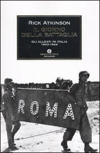 Il giorno della battaglia. Gli alleati in Italia 1943-1944