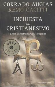 Foto Cover di Inchiesta sul cristianesimo. Come si costruisce una religione, Libro di Corrado Augias,Remo Cacitti, edito da Mondadori