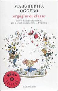 Foto Cover di Orgoglio di classe. Piccolo manuale di autostima per la scuola italiana e chi la frequenta, Libro di Margherita Oggero, edito da Mondadori