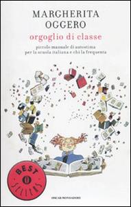 Libro Orgoglio di classe. Piccolo manuale di autostima per la scuola italiana e chi la frequenta Margherita Oggero