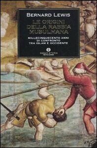 Libro Le origini della rabbia musulmana. Millecinquecento anni di confronto tra Islam e Occidente Bernard Lewis