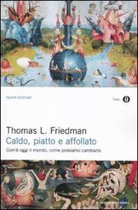 Libro Caldo, piatto e affollato. Com'è oggi il mondo, come possiamo cambiarlo Thomas L. Friedman
