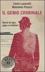 Foto Cover di Il genio criminale. Storie di spie, ladri e truffatori, Libro di Carlo Lucarelli,Massimo Picozzi, edito da Mondadori
