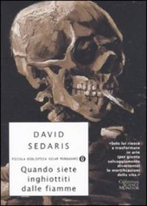Libro Quando siete inghiottiti dalle fiamme David Sedaris
