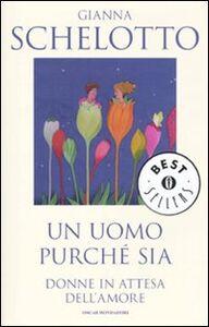 Libro Un uomo purché sia. Donne in attesa dell'amore Gianna Schelotto