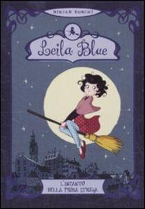 Libro L' incanto della prima strega. Leila blue. Vol. 1 Miriam Dubini
