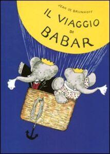 Libro Il viaggio di Babar. Ediz. illustrata Jean de Brunhoff