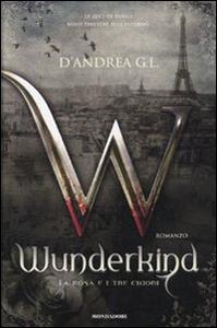 Libro Wunderkind. La rosa e i tre chiodi G. L. D'Andrea