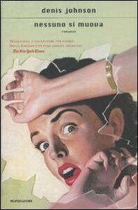 Foto Cover di Nessuno si muova, Libro di Denis Johnson, edito da Mondadori