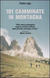 Foto Cover di 101 camminate in montagna, Libro di Paola Lugo, edito da Mondadori