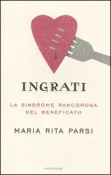 Ingrati. La sindrome rancorosa del beneficato - Maria Rita Parsi - copertina