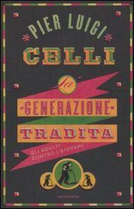 Libro La generazione tradita. Gli adulti contro i giovani P. Luigi Celli