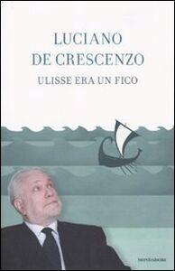 Foto Cover di Ulisse era un fico, Libro di Luciano De Crescenzo, edito da Mondadori