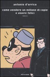 Foto Cover di Come vendere un milione di copie e vivere felici, Libro di Antonio D'Orrico, edito da Mondadori