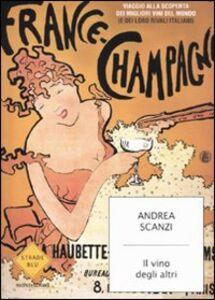 Foto Cover di Il vino degli altri, Libro di Andrea Scanzi, edito da Mondadori