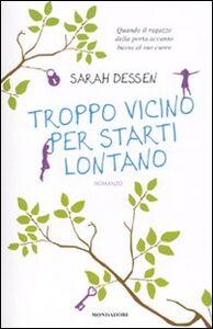 Foto Cover di Troppo vicino per starti lontano, Libro di Sarah Dessen, edito da Mondadori