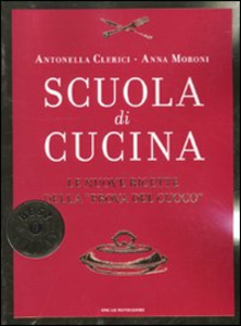 Libro Scuola di cucina Antonella Clerici , Anna Moroni