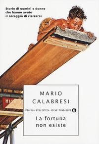 La La fortuna non esiste. Storie di uomini e donne che hanno avuto il coraggio di rialzarsi - Calabresi Mario - wuz.it