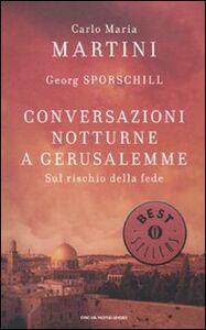 Libro Conversazioni notturne a Gerusalemme. Sul rischio della fede Carlo Maria Martini , Georg Sporschill