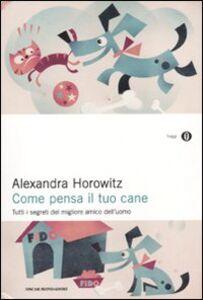 Foto Cover di Come pensa il tuo cane. Tutti i segreti del migliore amico dell'uomo, Libro di Alexandra Horowitz, edito da Mondadori