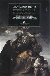 Libro Storia della stregoneria. Origini, credenze, persecuzioni e rinascita nel mondo contemporaneo Giordano Berti