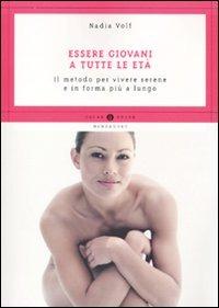 Essere giovani a tutte le età. Il metodo per vivere serene e in forma più a lungo - Volf Nadia Deprund Marie-Christine - wuz.it