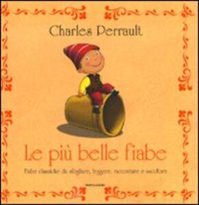 Libro Le più belle fiabe. Fiabe classiche da sfogliare, leggere, raccontare e ascoltare Charles Perrault