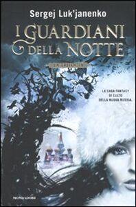 Foto Cover di I guardiani della notte. La trilogia, Libro di Sergej Luk'janenko, edito da Mondadori