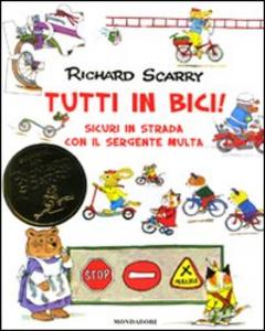 Libro Tutti in bici! Sicuri in strada con il sergente Multa. Vol. 1 Richard Scarry