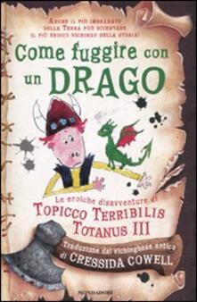 Come fuggire con un drago. Le eroiche disavventure di Topicco Terribilis Totanus III.pdf