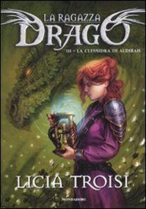 Foto Cover di La clessidra di Aldibah. La ragazza drago. Vol. 3, Libro di Licia Troisi, edito da Mondadori