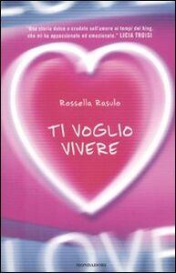Foto Cover di Ti voglio vivere, Libro di Rossella Rasulo, edito da Mondadori