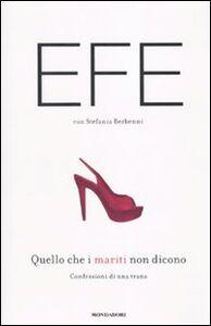 Foto Cover di Quello che i mariti non dicono. Confessioni di una trans, Libro di Efe Bal,Stefania Berbenni, edito da Mondadori