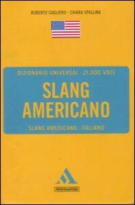 Foto Cover di Dizionario universal. Slang americano. Slang americano-italiano, Libro di Roberto Cagliero,Chiara Spallino, edito da Mondadori