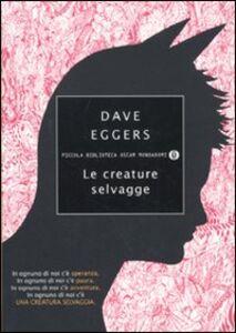 Foto Cover di Le creature selvagge, Libro di Dave Eggers, edito da Mondadori